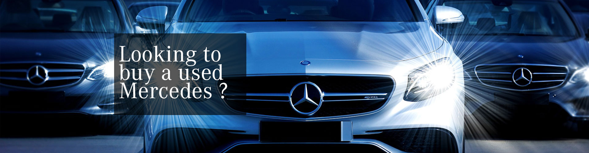 Looking to buy a Used Mercedes Benz we can help you